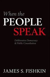 When the People Speak by James S. Fishkin