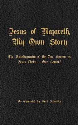 Jesus of Nazareth, My Own Story by Kurt Schneider image