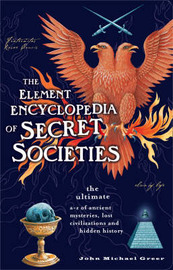 The Element Encyclopedia of Secret Societies: The Ultimate A-Z of Ancient Mysteries, Lost Civilizations and Forgotten Wisdom by John Michael Greer