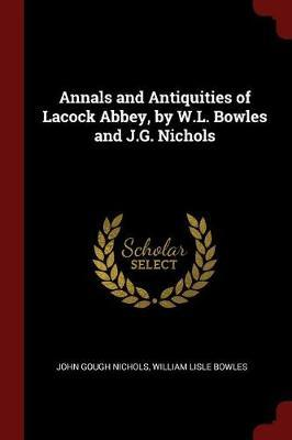 Annals and Antiquities of Lacock Abbey, by W.L. Bowles and J.G. Nichols by John Gough Nichols image