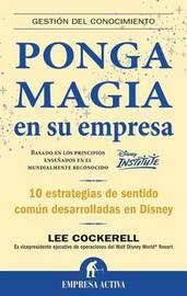 Ponga Magia en su Empresa by Lee Cockerell