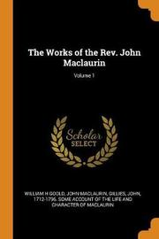 The Works of the Rev. John Maclaurin; Volume 1 by William H Goold