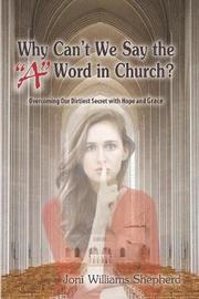 """Why Can't We Say the """"a"""" Word in Church? by Joni Williams Shepherd"""