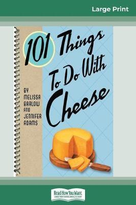 101 Things to do with Cheese (16pt Large Print Edition) by Melissa Barlow