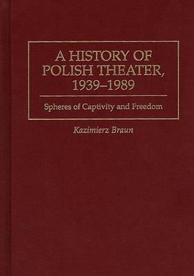 A History of Polish Theater, 1939-1989 by Kazimierz Braun image