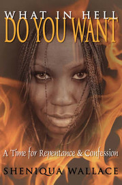 What In Hell Do You Want by Sheniqua Wallace image