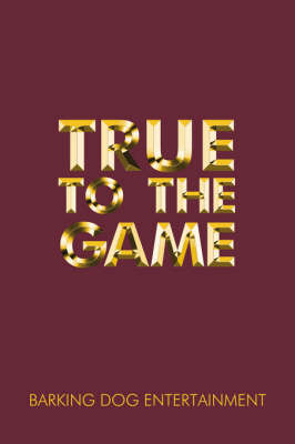 True to the Game by Barking Dog Entertainment image