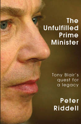 The Unfulfilled Prime Minister: Tony Blair's Quest for a Legacy by Peter Riddell image