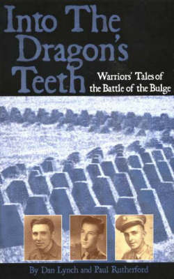 Into the Dragon's Teeth: Warriors' Tales of the Battle of the Bulge by Dan Lynch image
