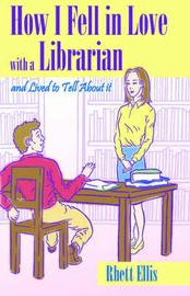 How I Fell in Love with a Librarian and Lived to Tell about It by Rhett Ellis image