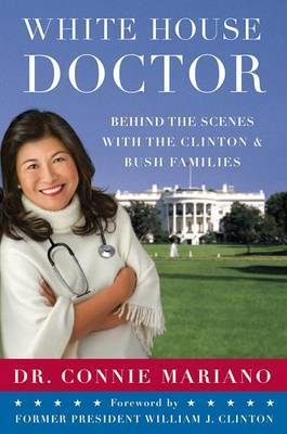 White House Doctor: Behind the Scenes with the Clinton and Bush Families by Connie Mariano image