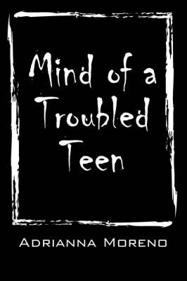 Mind of a Troubled Teen by Adrianna Moreno