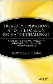 Treasury Operations and the Foreign Exchange Challenge by Dimitris N Chorafas