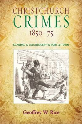 Christchurch Crimes 1850 - 1875 by Geoffrey Rice