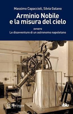 Arminio Nobile E La Misura del Cielo: Ovvero Le Disavventure Di Un Astronomo Napoletano by Massimo Capaccioli
