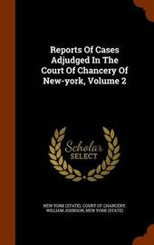 Reports of Cases Adjudged in the Court of Chancery of New-York, Volume 2 by William Johnson image