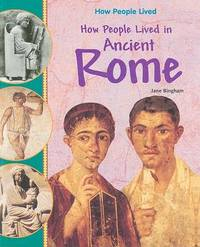 How People Lived in Ancient Rome by Jane Bingham