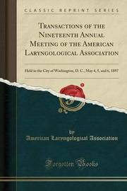 Transactions of the Nineteenth Annual Meeting of the American Laryngological Association by American Laryngological Association