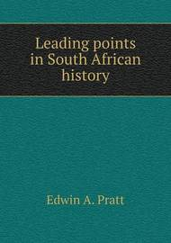 Leading Points in South African History by Edwin A Pratt