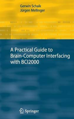 A Practical Guide to Brain-Computer Interfacing with BCI2000 by Gerwin Schalk