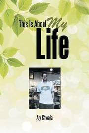 This Is about My Life by Aly Khwaja