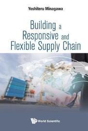 Building A Responsive And Flexible Supply Chain by Yoshiteru Minagawa
