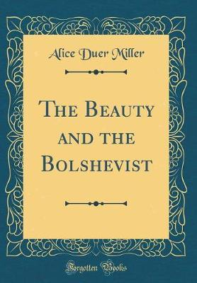 The Beauty and the Bolshevist (Classic Reprint) by Alice Duer Miller