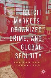 Illicit Markets, Organized Crime, and Global Security by Hanna Samir Kassab