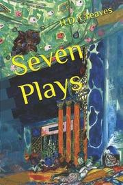 Seven Plays by H D Greaves