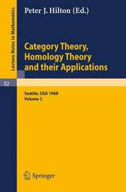Category Theory, Homology Theory and Their Applications. Proceedings of the Conference Held at the Seattle Research Center of the Battelle Memorial Institute, June 24 - July 19, 1968