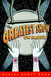 The Greatest Show on Earth by Daniel Scott Buck image