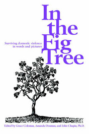 In the Fig Tree: Surviving Domestic Violence in Words and Pictures by Grace Coleman image