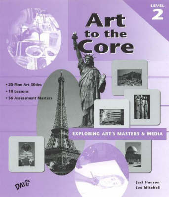 Art to the Core: Exploring Art's Masters and Media: Level 2 by Jaci Hanson