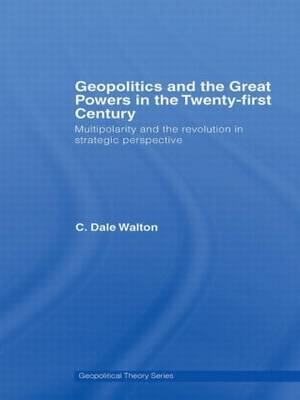 Geopolitics and the Great Powers in the 21st Century by C Dale Walton image