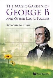 Magic Garden Of George B And Other Logic Puzzles, The by Raymond M Smullyan