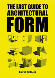Fast Guide to Architectural Form by Baires Raffaelli