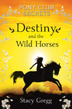 Pony Club Secrets : Destiny and the Wild Horses by Stacy Gregg