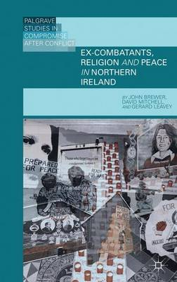 Ex-Combatants, Religion, and Peace in Northern Ireland by John Brewer