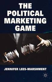 The Political Marketing Game by Jennifer Lees-Marshment