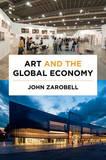 Art and the Global Economy by John Zarobell