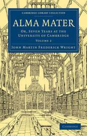 Alma Mater 2 Volume Paperback Set Alma Mater: Volume 2 by John Martin Frederick Wright