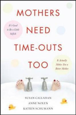 Mothers Need Time-Outs, Too by Susan Callahan image