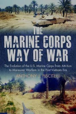 The Marine Corps Way of War by Anthony Piscitelli