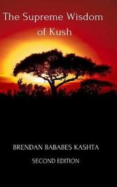The Supreme Wisdom of Kush: Second Edition by Brendan Bababes Kashta image