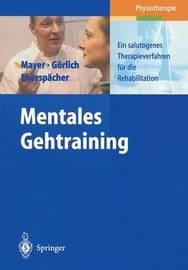 Mentales Gehtraining: Ein Salutogenes Therapieverfahren Fur Die Rehabilitation by J Mayer