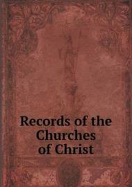 Records of the Churches of Christ by Edward Bean Underhill