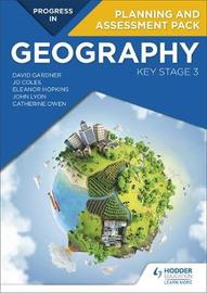 Progress in Geography: Key Stage 3 Planning and Assessment Pack by David Gardner