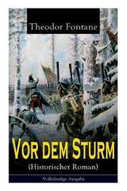 VOR Dem Sturm (Historischer Roman) - Vollstandige Ausgabe by Theodor Fontane