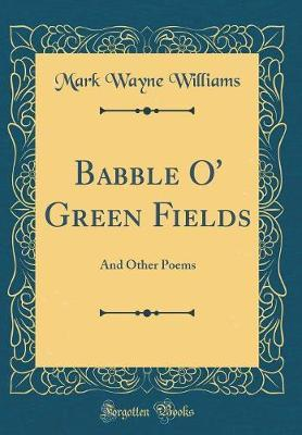 Babble O' Green Fields by Mark Wayne Williams image
