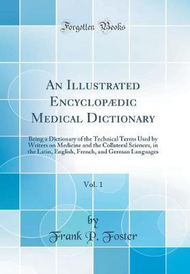 An Illustrated Encyclop�dic Medical Dictionary, Vol. 1 by Frank P Foster